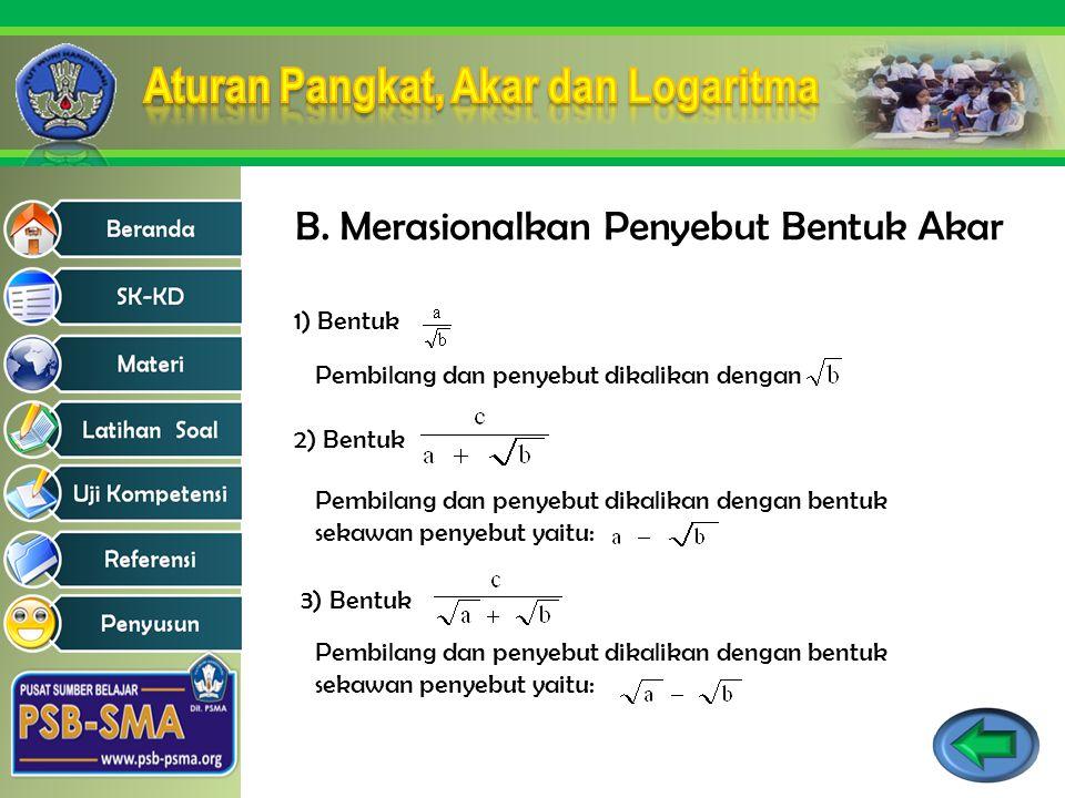 B. Merasionalkan Penyebut Bentuk Akar 1) Bentuk Pembilang dan penyebut dikalikan dengan 2) Bentuk Pembilang dan penyebut dikalikan dengan bentuk sekaw