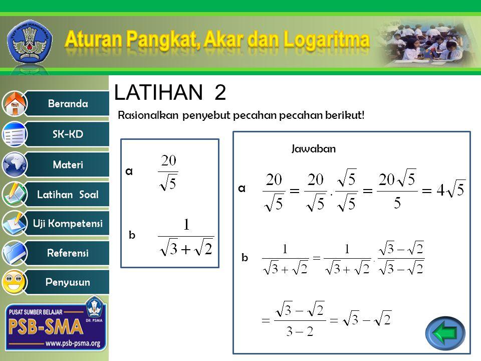 LATIHAN 2 Rasionalkan penyebut pecahan pecahan berikut! a b Jawaban a b