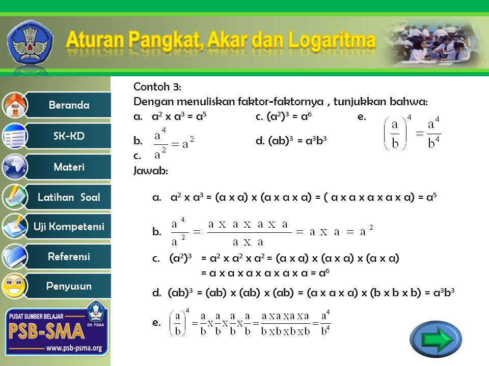 Contoh 3: Dengan menuliskan faktor-faktornya, tunjukkan bahwa: a.a 2 x a 3 = a 5 c. (a 2 ) 3 = a 6 e. b. d. (ab) 3 = a 3 b 3 c. Jawab: a.a 2 x a 3 = (