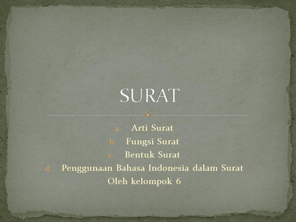 a. Arti Surat b. Fungsi Surat c. Bentuk Surat d. Penggunaan Bahasa Indonesia dalam Surat Oleh kelompok 6