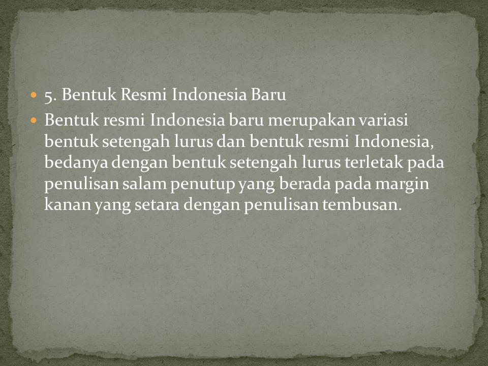 5. Bentuk Resmi Indonesia Baru Bentuk resmi Indonesia baru merupakan variasi bentuk setengah lurus dan bentuk resmi Indonesia, bedanya dengan bentuk s