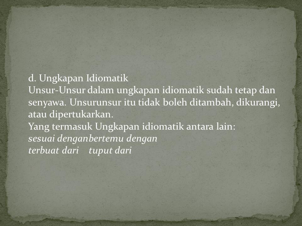 d.Ungkapan Idiomatik Unsur-Unsur dalam ungkapan idiomatik sudah tetap dan senyawa.