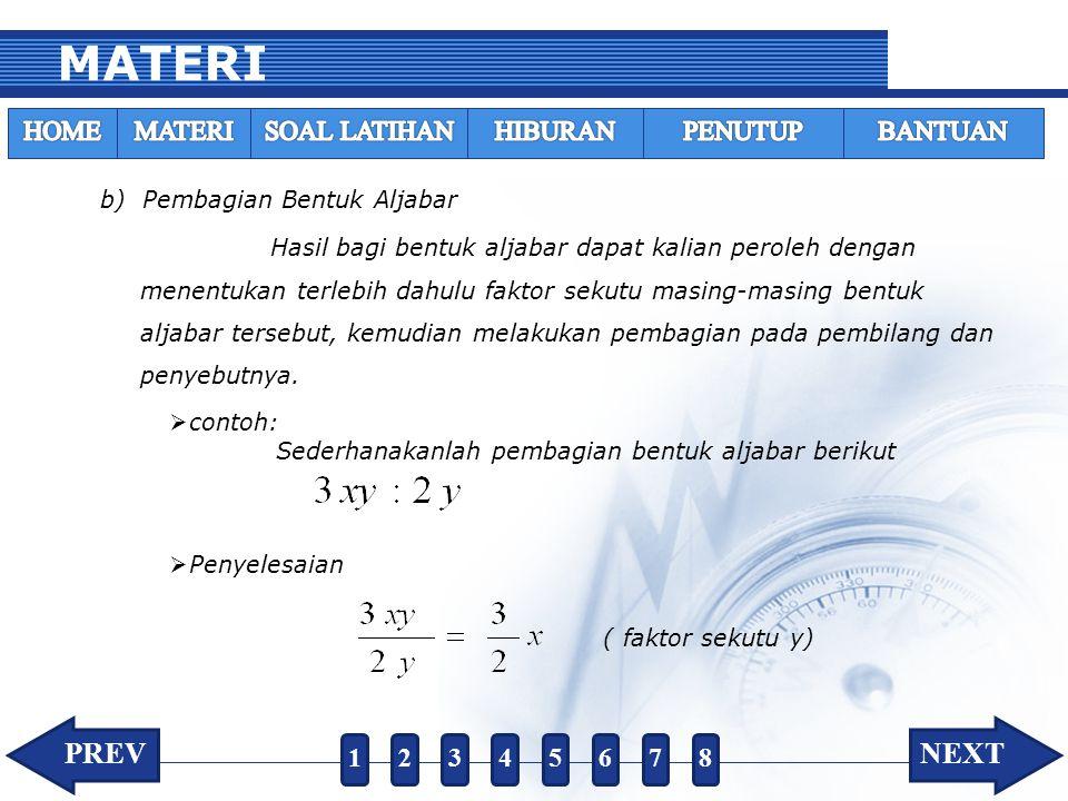 MATERI b) Pembagian Bentuk Aljabar Hasil bagi bentuk aljabar dapat kalian peroleh dengan menentukan terlebih dahulu faktor sekutu masing-masing bentuk