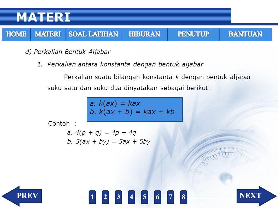 MATERI d) Perkalian Bentuk Aljabar 1.Perkalian antara konstanta dengan bentuk aljabar Perkalian suatu bilangan konstanta k dengan bentuk aljabar suku