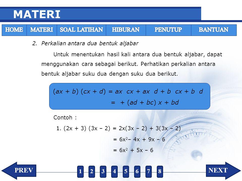 MATERI 2.Perkalian antara dua bentuk aljabar Untuk menentukan hasil kali antara dua bentuk aljabar, dapat menggunakan cara sebagai berikut. Perhatikan