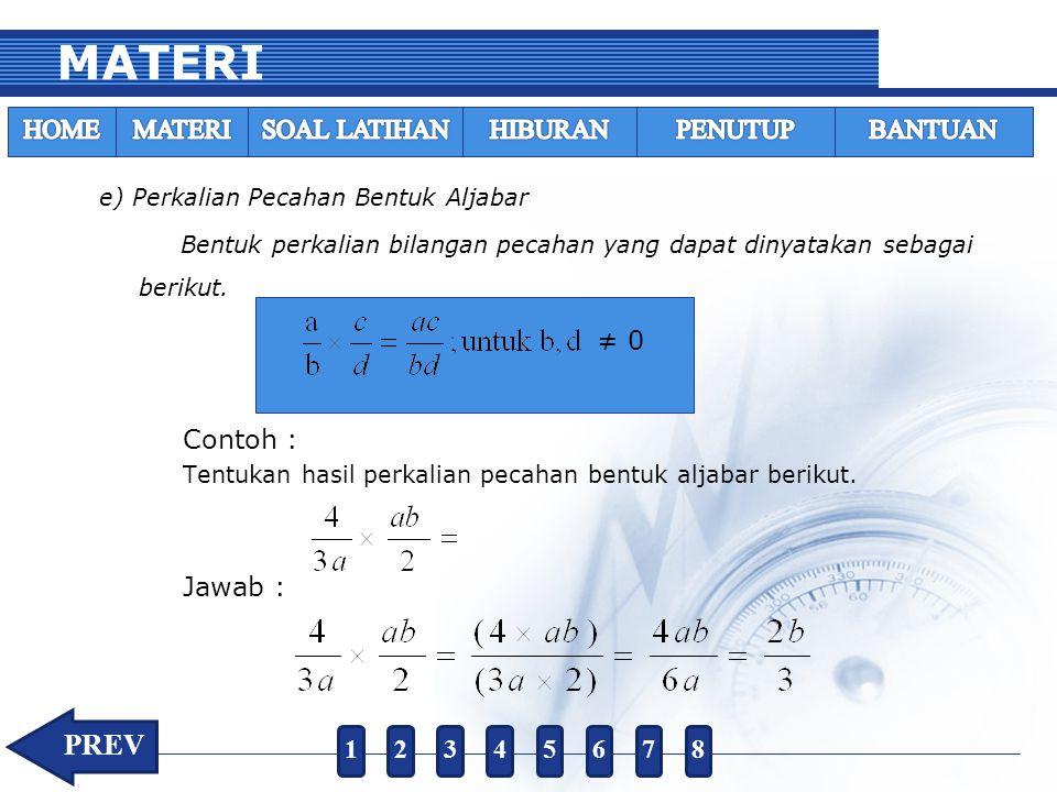 e) Perkalian Pecahan Bentuk Aljabar Bentuk perkalian bilangan pecahan yang dapat dinyatakan sebagai berikut. ≠ 0 Contoh : Tentukan hasil perkalian pec