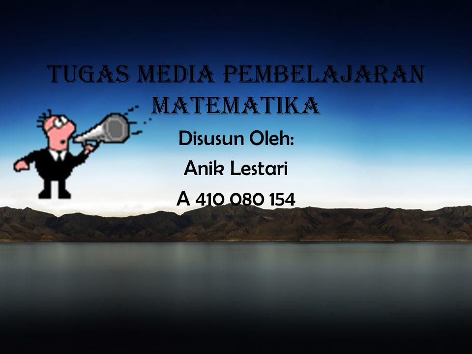 TUGAS MEDIA PEMBELAJARAN MATEMATIKA Disusun Oleh: Anik Lestari A 410 080 154