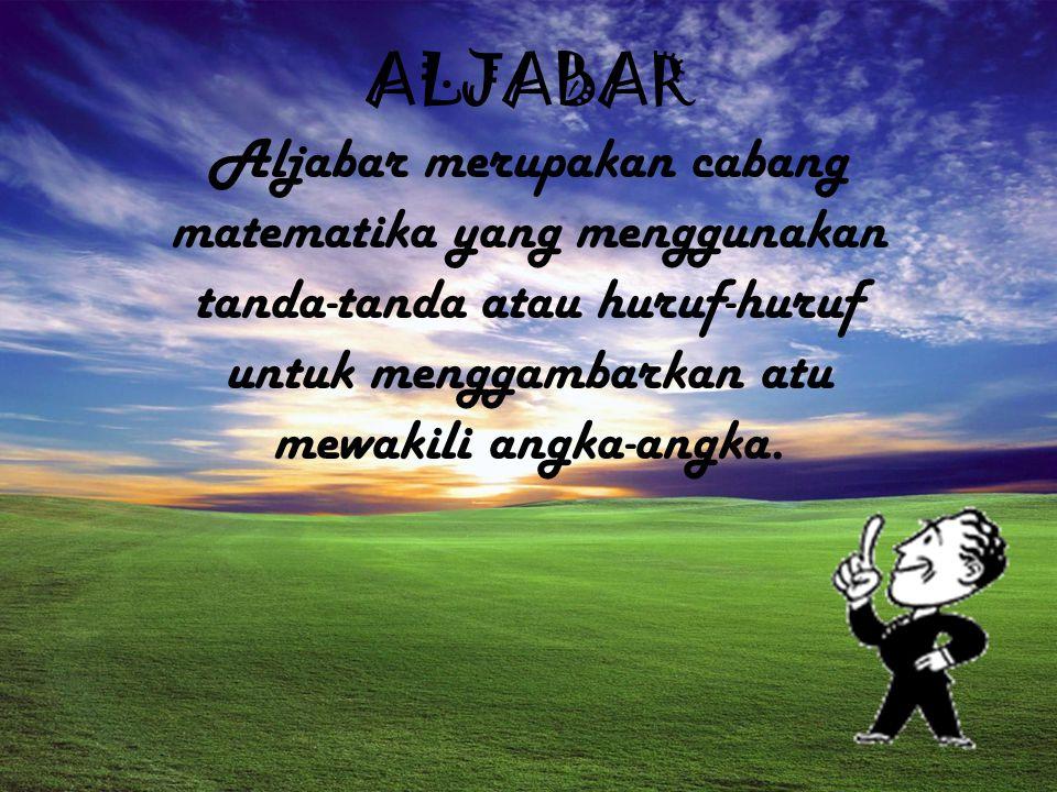 ALJABAR Aljabar merupakan cabang matematika yang menggunakan tanda-tanda atau huruf-huruf untuk menggambarkan atu mewakili angka-angka.