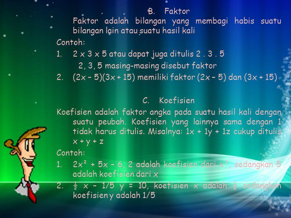 B.Faktor Faktor adalah bilangan yang membagi habis suatu bilangan lain atau suatu hasil kali Contoh: 1.2 x 3 x 5 atau dapat juga ditulis 2. 3. 5 2, 3,