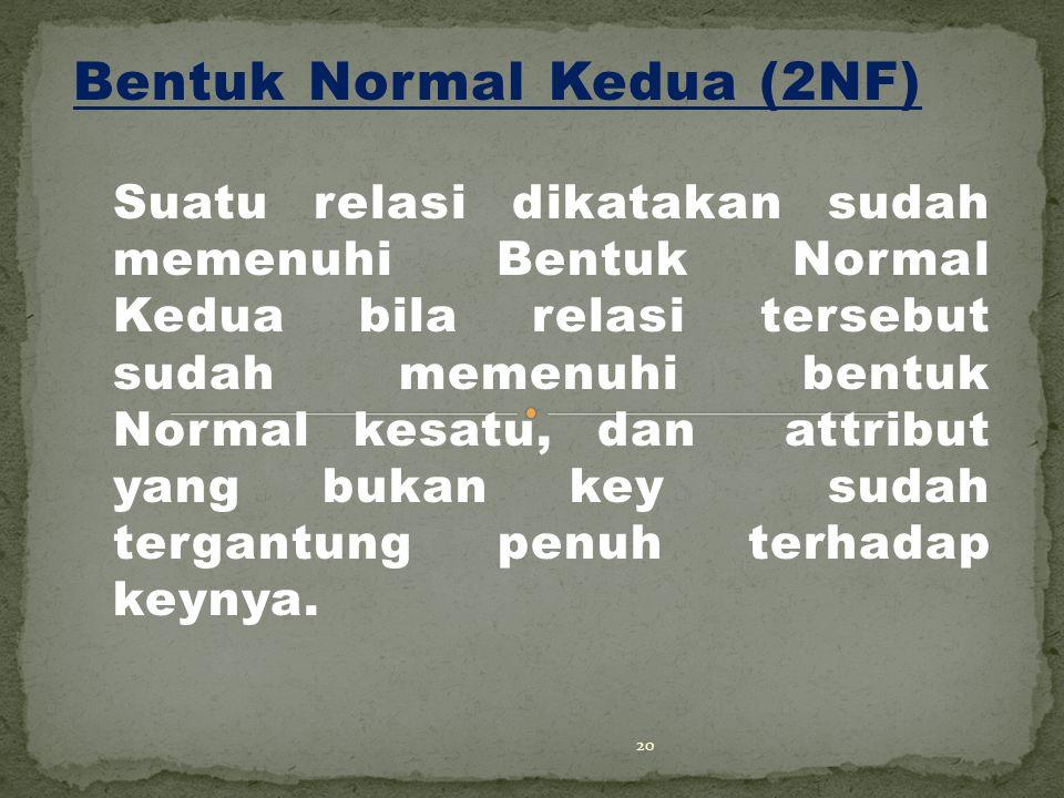 Bentuk Normal Kedua (2NF) Suatu relasi dikatakan sudah memenuhi Bentuk Normal Kedua bila relasi tersebut sudah memenuhi bentuk Normal kesatu, dan attribut yang bukan key sudah tergantung penuh terhadap keynya.