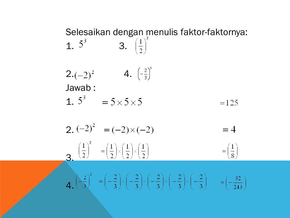 Selesaikan dengan menulis faktor-faktornya: 1. 3. 2. 4. Jawab : 1. 2. 3. 4.