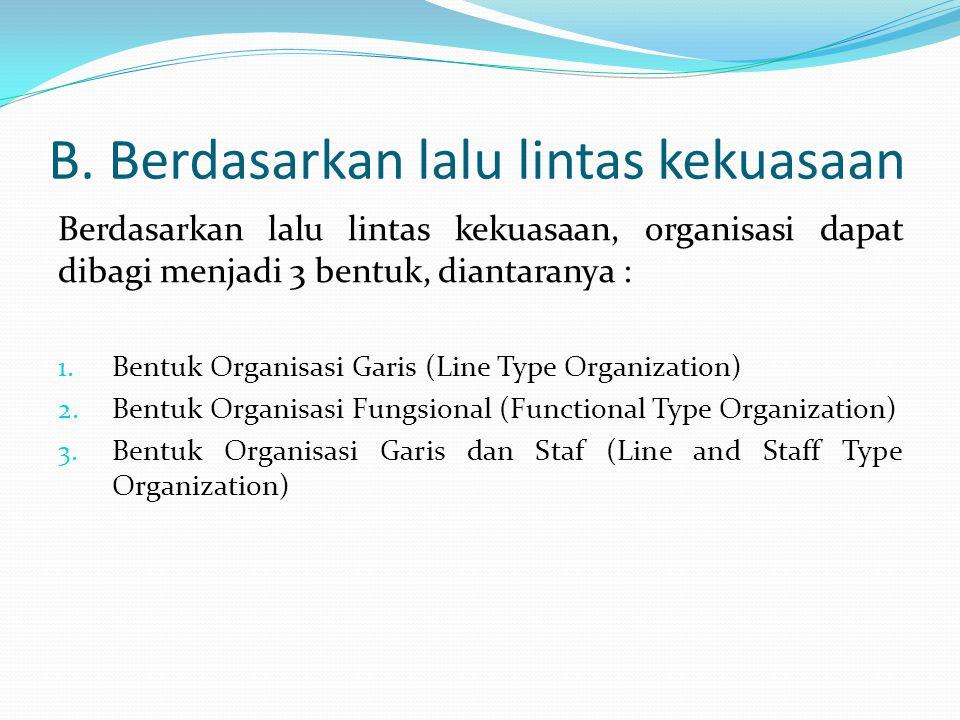B. Berdasarkan lalu lintas kekuasaan Berdasarkan lalu lintas kekuasaan, organisasi dapat dibagi menjadi 3 bentuk, diantaranya : 1. Bentuk Organisasi G