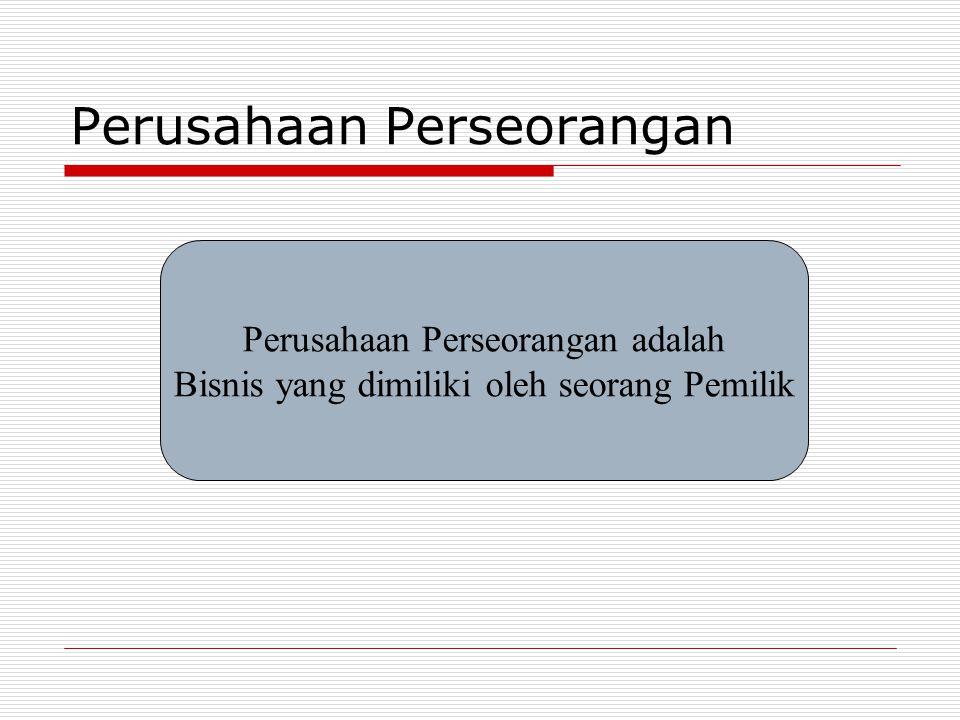 Perusahaan Perseorangan Perusahaan Perseorangan adalah Bisnis yang dimiliki oleh seorang Pemilik