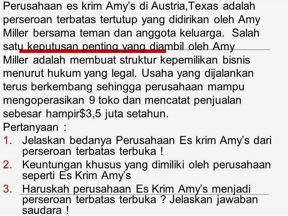 Perusahaan es krim Amy's di Austria,Texas adalah perseroan terbatas tertutup yang didirikan oleh Amy Miller bersama teman dan anggota keluarga.