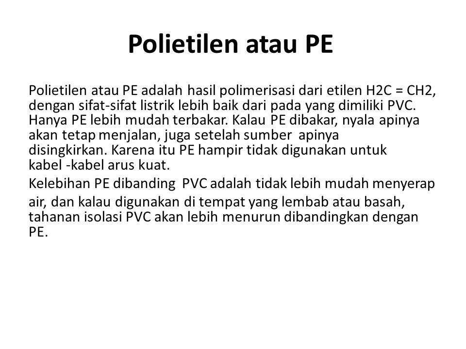 Polietilen atau PE Polietilen atau PE adalah hasil polimerisasi dari etilen H2C = CH2, dengan sifat-sifat listrik lebih baik dari pada yang dimiliki P