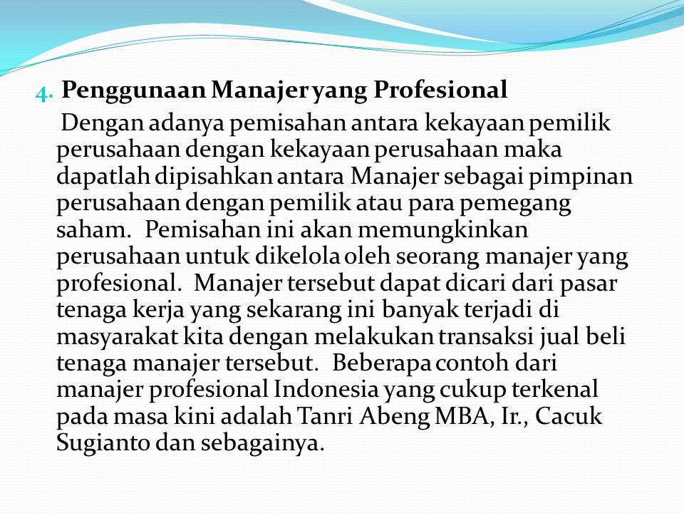 4. Penggunaan Manajer yang Profesional Dengan adanya pemisahan antara kekayaan pemilik perusahaan dengan kekayaan perusahaan maka dapatlah dipisahkan