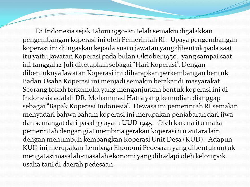 Di Indonesia sejak tahun 1950-an telah semakin digalakkan pengembangan koperasi ini oleh Pemerintah RI. Upaya pengembangan koperasi ini ditugaskan kep