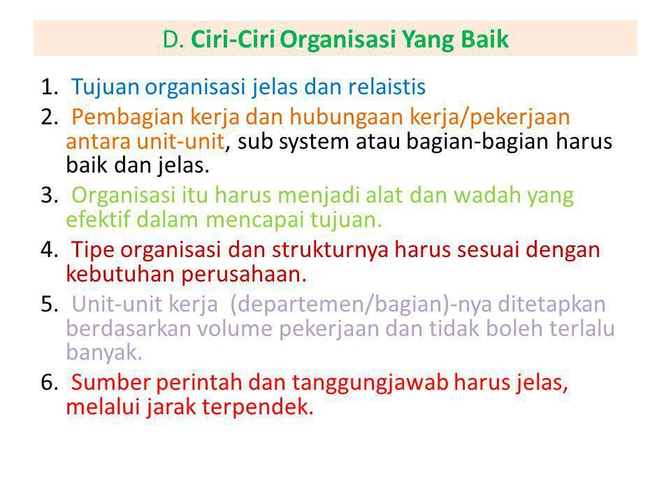 D. Ciri-Ciri Organisasi Yang Baik 1. Tujuan organisasi jelas dan relaistis 2. Pembagian kerja dan hubungaan kerja/pekerjaan antara unit-unit, sub syst