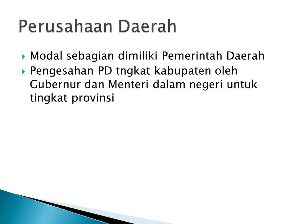  Modal sebagian dimiliki Pemerintah Daerah  Pengesahan PD tngkat kabupaten oleh Gubernur dan Menteri dalam negeri untuk tingkat provinsi