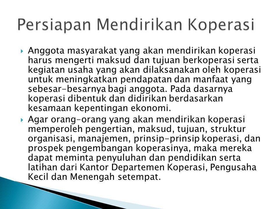 Anggota masyarakat yang akan mendirikan koperasi harus mengerti maksud dan tujuan berkoperasi serta kegiatan usaha yang akan dilaksanakan oleh koper