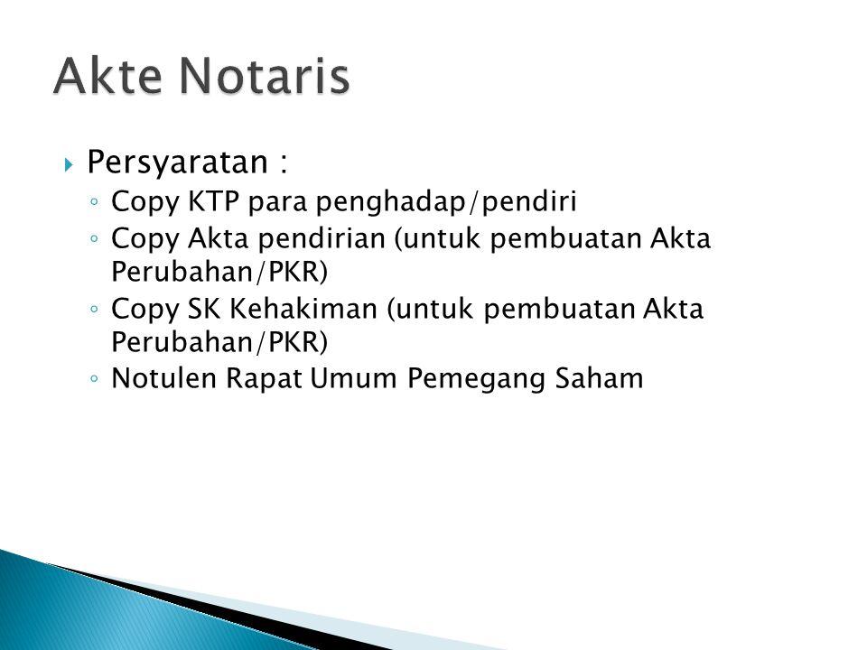  Persyaratan : ◦ Copy KTP para penghadap/pendiri ◦ Copy Akta pendirian (untuk pembuatan Akta Perubahan/PKR) ◦ Copy SK Kehakiman (untuk pembuatan Akta