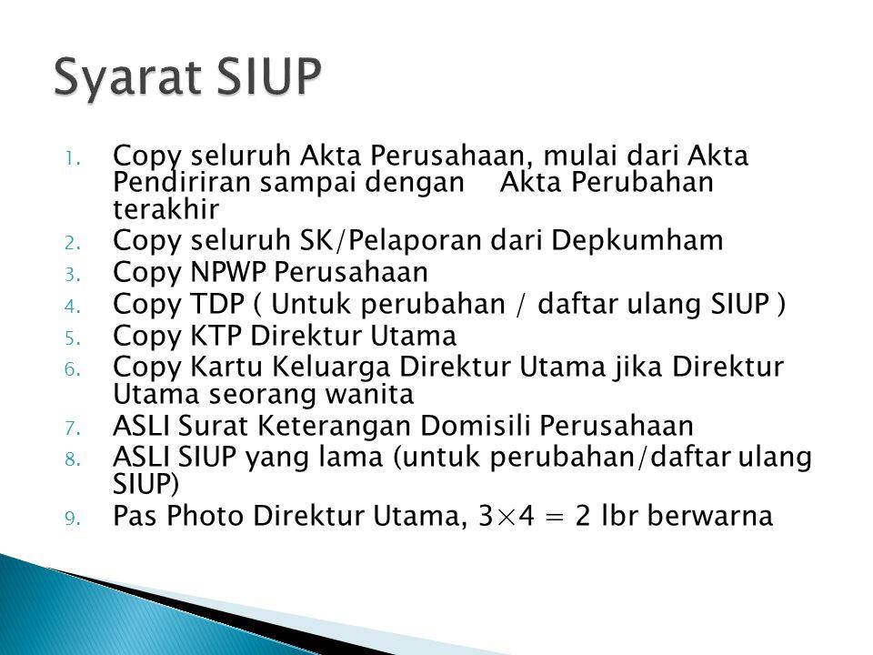 1. Copy seluruh Akta Perusahaan, mulai dari Akta Pendiriran sampai dengan Akta Perubahan terakhir 2. Copy seluruh SK/Pelaporan dari Depkumham 3. Copy