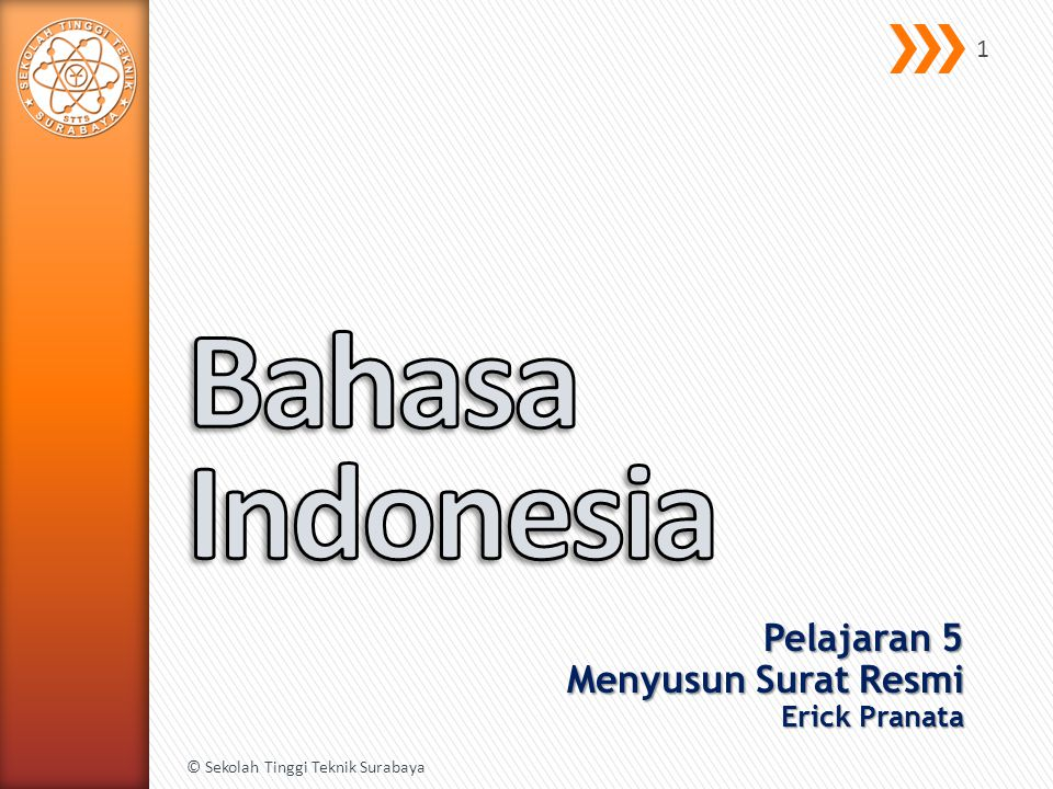 Pelajaran 5 Menyusun Surat Resmi Erick Pranata © Sekolah Tinggi Teknik Surabaya 1