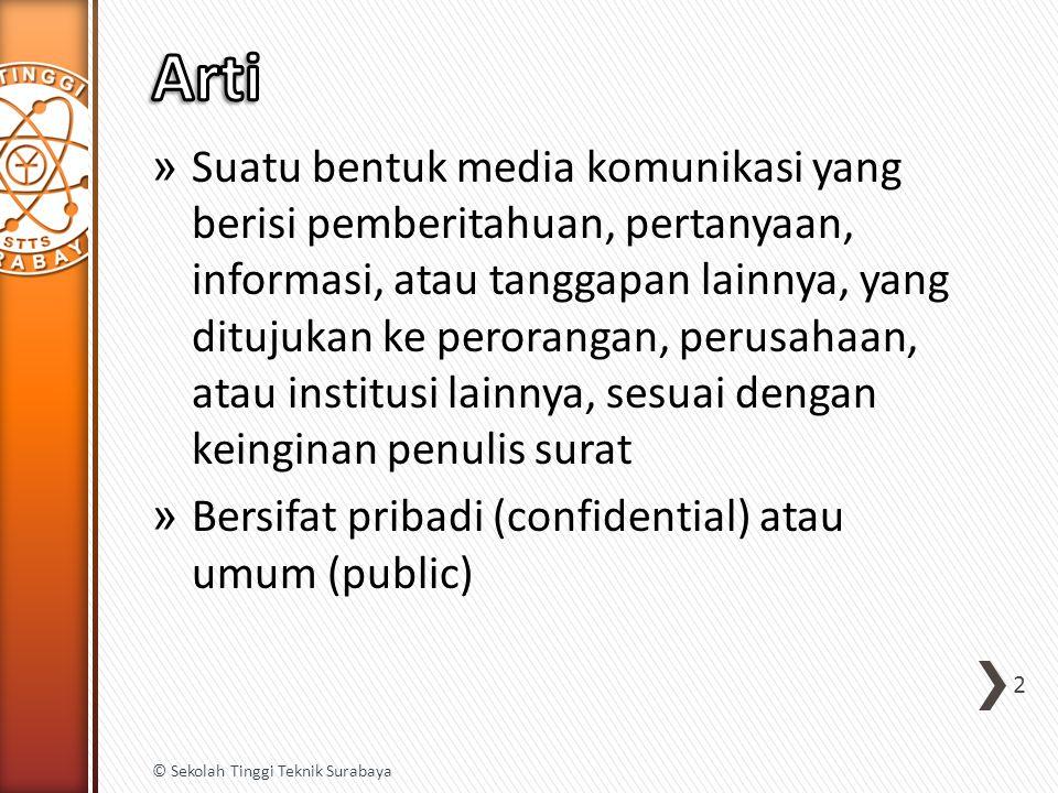 » Pengesahan surat oleh pihak yang berwenang membubuhkan tandatangan » Selalu menyertakan NIP untuk surat resmi atau dinas pemerintah 33 © Sekolah Tinggi Teknik Surabaya