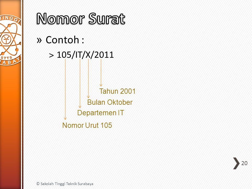 » Contoh : ˃105/IT/X/2011 20 © Sekolah Tinggi Teknik Surabaya Tahun 2001 Bulan Oktober Departemen IT Nomor Urut 105