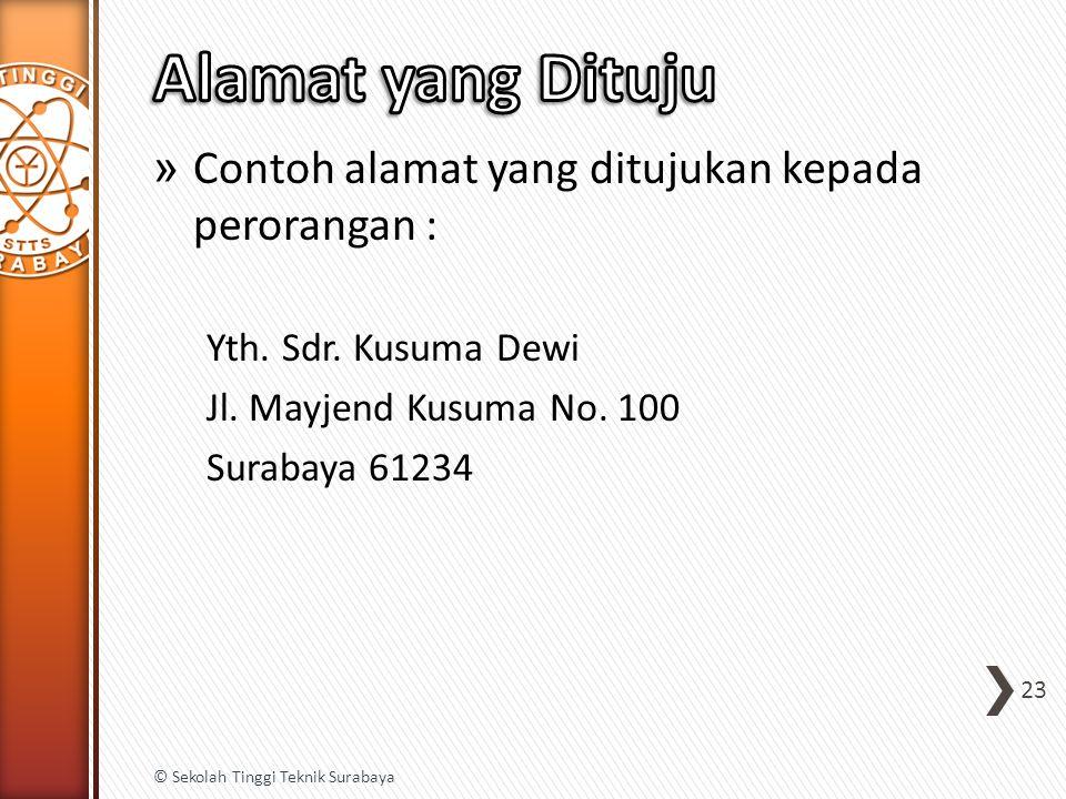 » Contoh alamat yang ditujukan kepada perorangan : Yth. Sdr. Kusuma Dewi Jl. Mayjend Kusuma No. 100 Surabaya 61234 23 © Sekolah Tinggi Teknik Surabaya