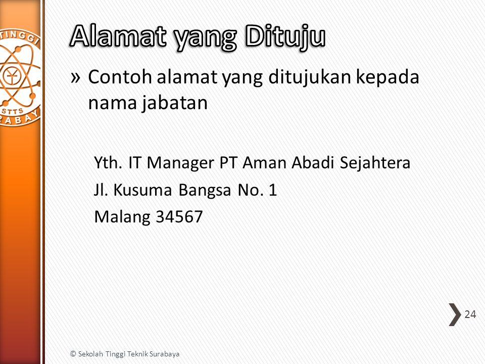» Contoh alamat yang ditujukan kepada nama jabatan Yth. IT Manager PT Aman Abadi Sejahtera Jl. Kusuma Bangsa No. 1 Malang 34567 24 © Sekolah Tinggi Te