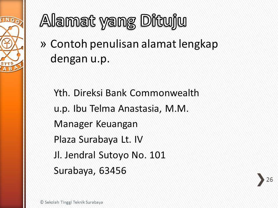 » Contoh penulisan alamat lengkap dengan u.p. Yth. Direksi Bank Commonwealth u.p. Ibu Telma Anastasia, M.M. Manager Keuangan Plaza Surabaya Lt. IV Jl.