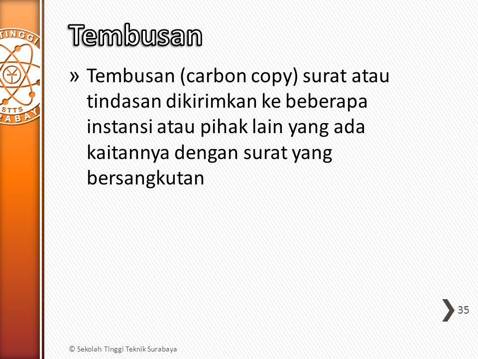 » Tembusan (carbon copy) surat atau tindasan dikirimkan ke beberapa instansi atau pihak lain yang ada kaitannya dengan surat yang bersangkutan 35 © Se