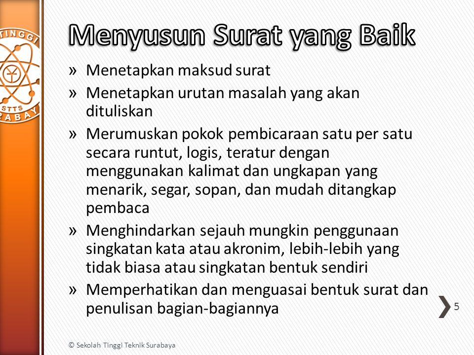 » Untuk mempermudah mengetahui nama dan alamat kantor/organisasi atau keterangan lain mengenai badan, organisasi atau instansi yang mengirim surat tersebut 16 © Sekolah Tinggi Teknik Surabaya