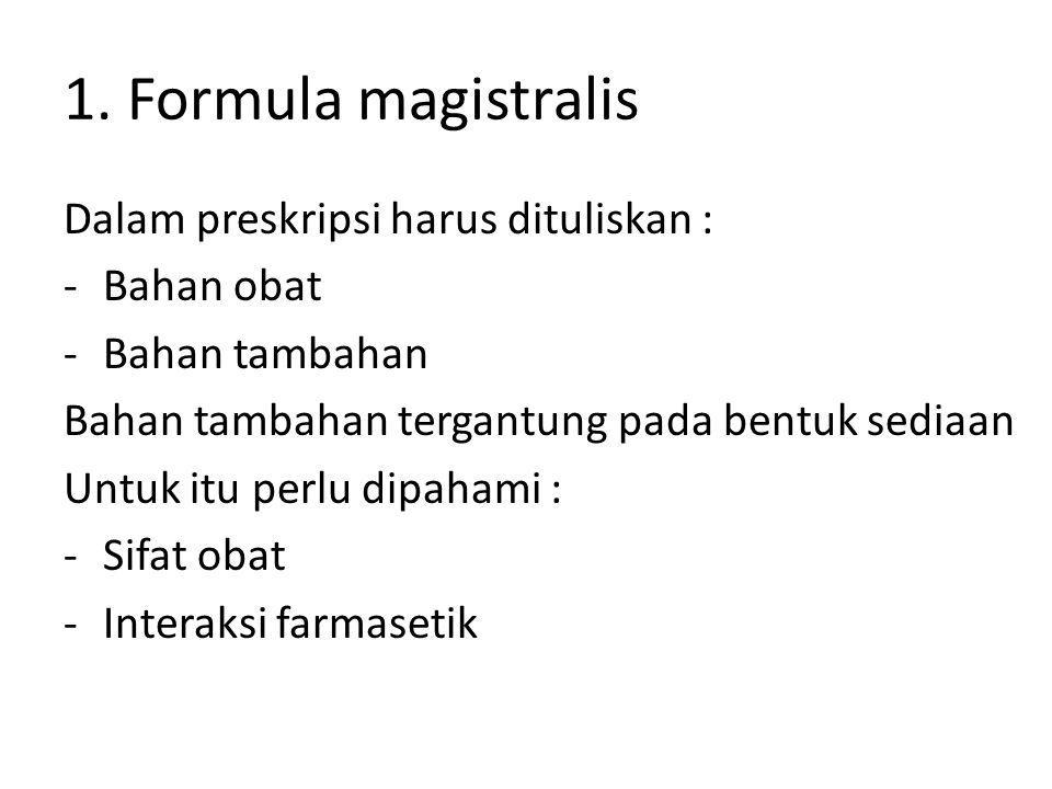 1. Formula magistralis Dalam preskripsi harus dituliskan : -Bahan obat -Bahan tambahan Bahan tambahan tergantung pada bentuk sediaan Untuk itu perlu d