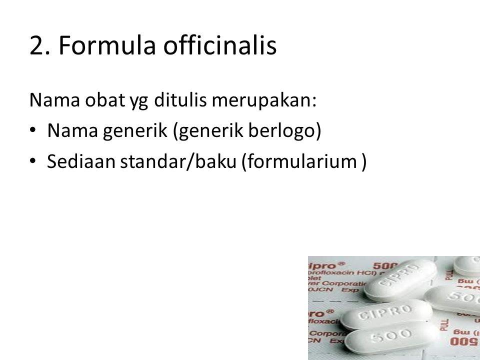 2. Formula officinalis Nama obat yg ditulis merupakan: Nama generik (generik berlogo) Sediaan standar/baku (formularium )