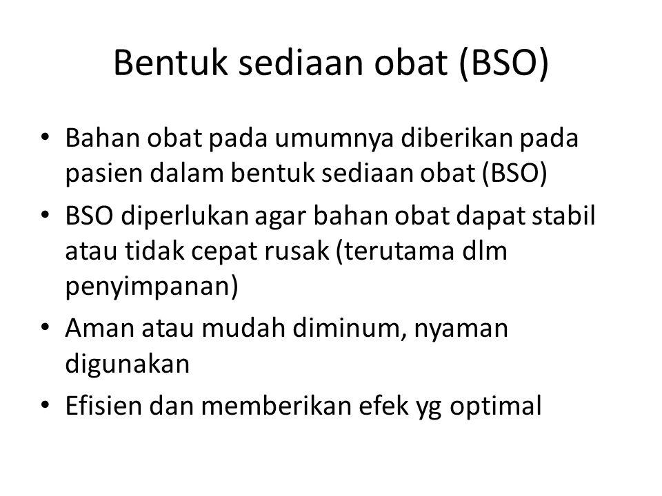 Bentuk sediaan obat (BSO) Bahan obat pada umumnya diberikan pada pasien dalam bentuk sediaan obat (BSO) BSO diperlukan agar bahan obat dapat stabil at