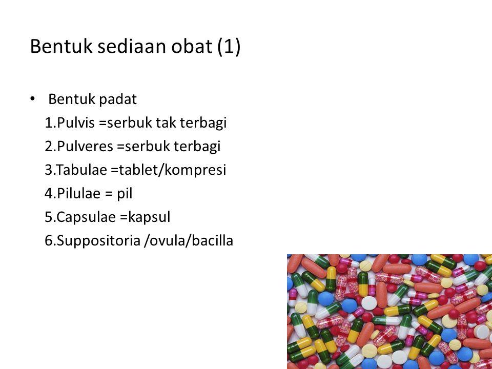 Bentuk sediaan obat (1) Bentuk padat 1.Pulvis =serbuk tak terbagi 2.Pulveres =serbuk terbagi 3.Tabulae =tablet/kompresi 4.Pilulae = pil 5.Capsulae =ka