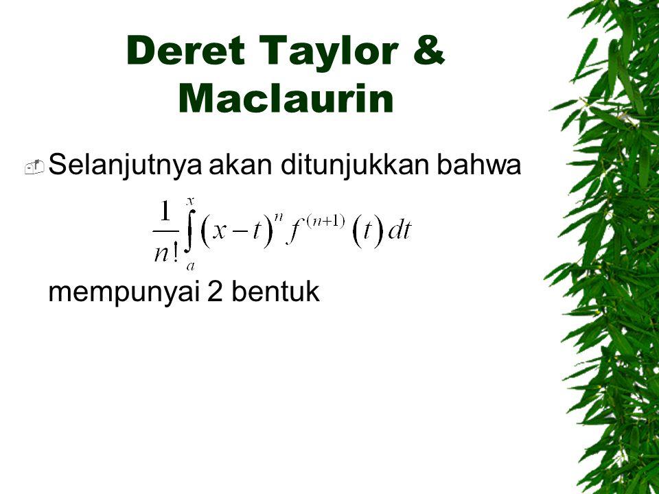 Deret Taylor & Maclaurin  Selanjutnya akan ditunjukkan bahwa mempunyai 2 bentuk