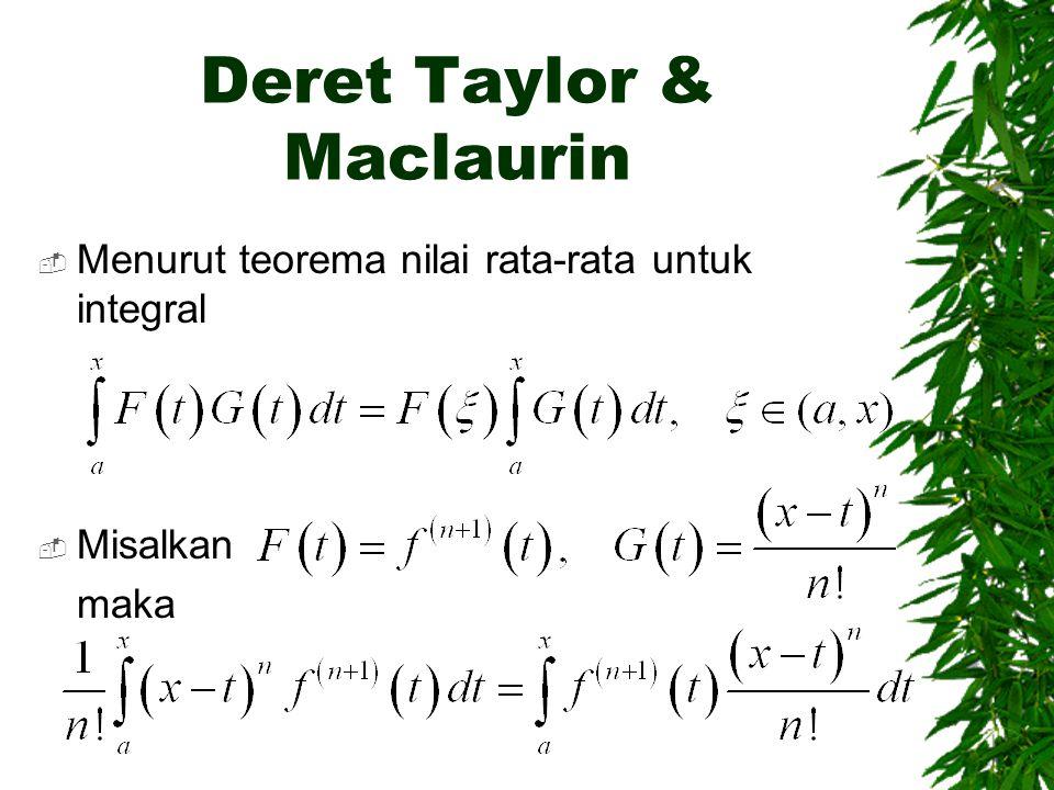 Deret Taylor & Maclaurin  Menurut teorema nilai rata-rata untuk integral  Misalkan maka