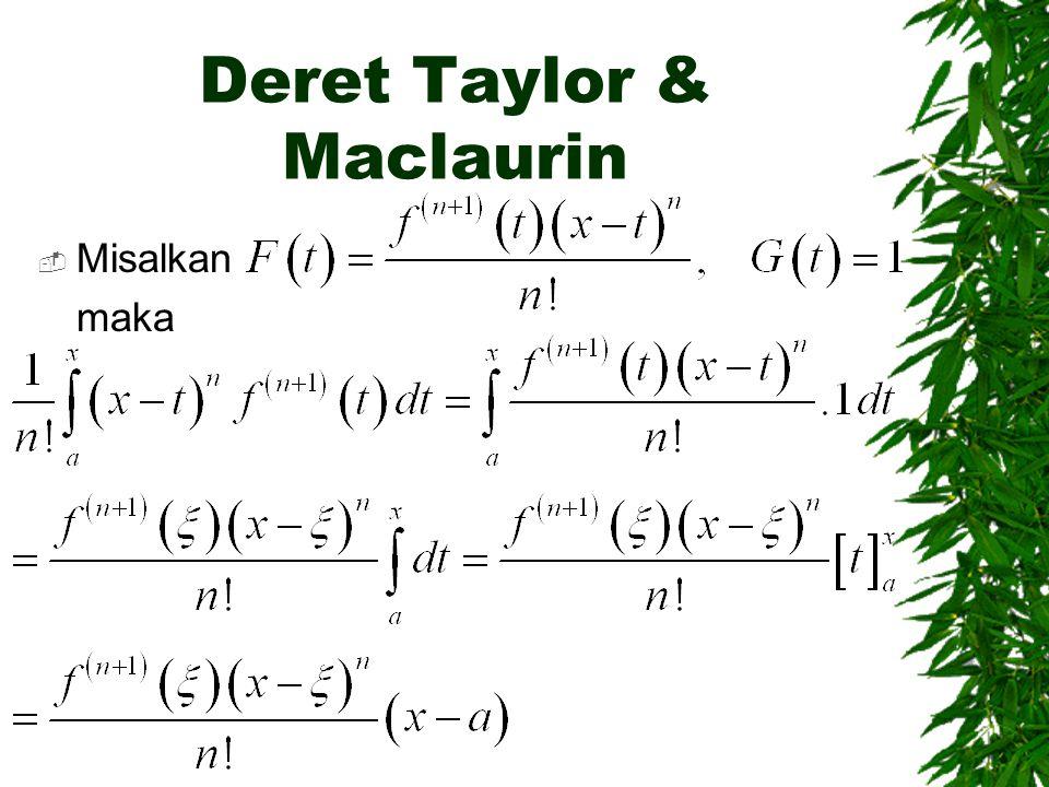 Deret Taylor & Maclaurin  Misalkan maka