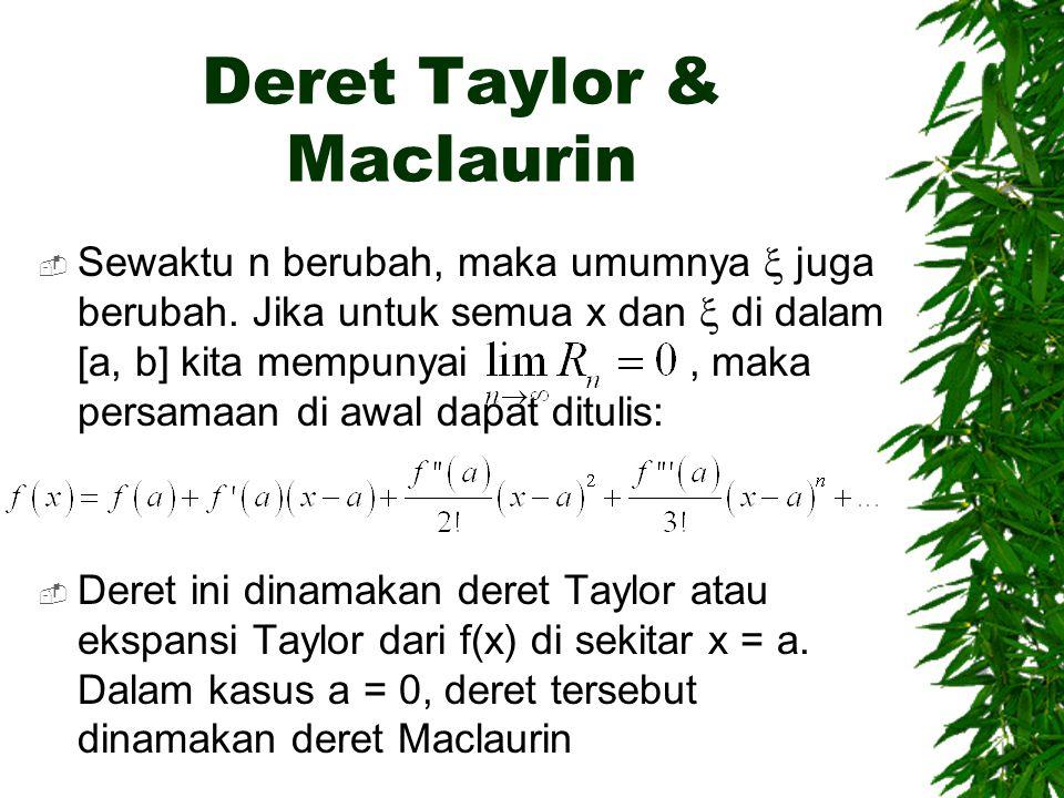 Deret Taylor & Maclaurin  Sewaktu n berubah, maka umumnya  juga berubah.