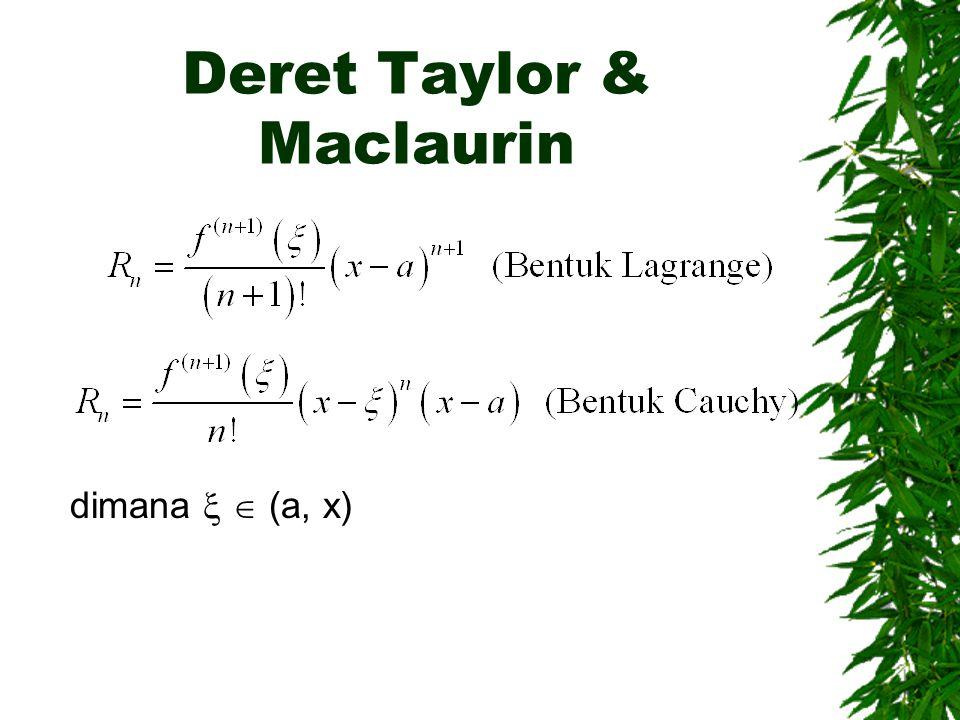 Deret Taylor & Maclaurin  Berarti diperoleh bentuk Lagrange untuk sisa, yaitu