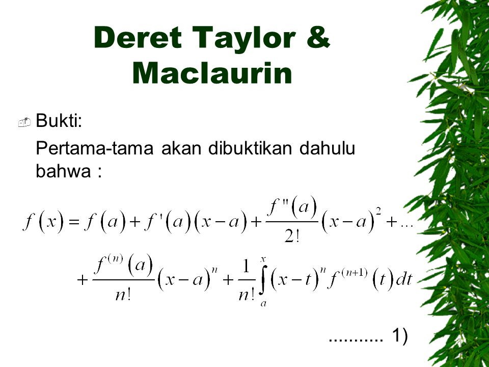 Deret Taylor & Maclaurin  Bukti: Pertama-tama akan dibuktikan dahulu bahwa :........... 1)