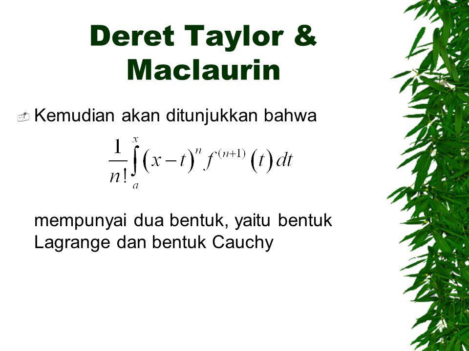 Deret Taylor & Maclaurin  Kemudian akan ditunjukkan bahwa mempunyai dua bentuk, yaitu bentuk Lagrange dan bentuk Cauchy