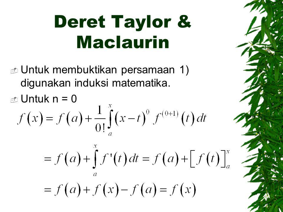 Deret Taylor & Maclaurin  Untuk membuktikan persamaan 1) digunakan induksi matematika.  Untuk n = 0