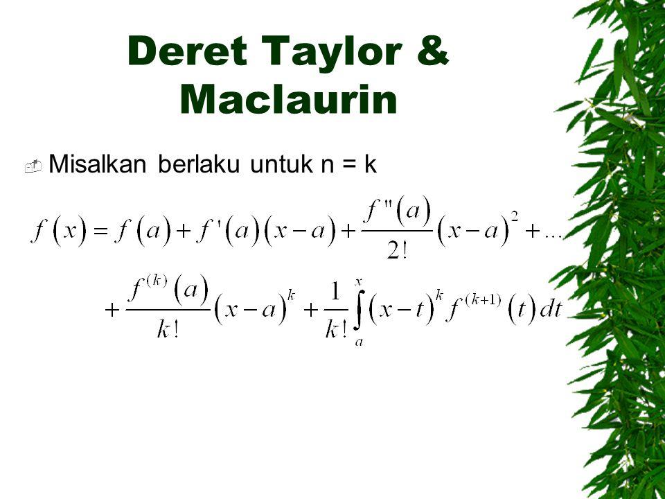Deret Taylor & Maclaurin  Contoh: Buktikan bahwa deret Taylor di sekitar x = 0 yang bersesuaian dengan f(x) ada.
