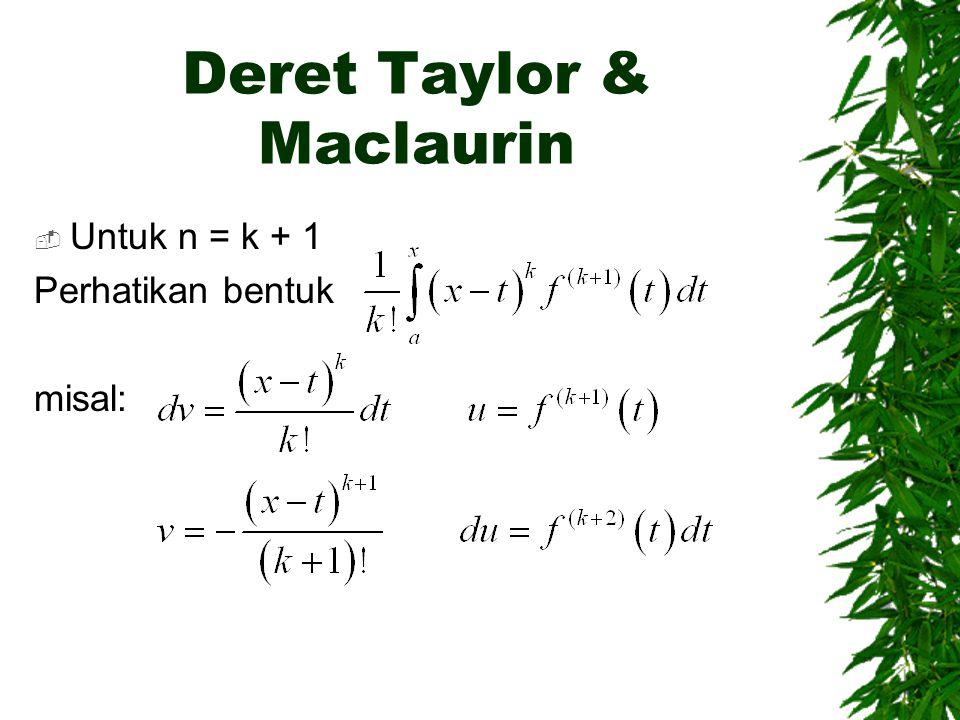 Deret Taylor & Maclaurin  Untuk n = k + 1 Perhatikan bentuk misal: