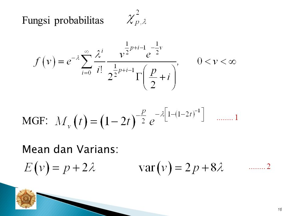 Sifat additive: Jika masing-masing independen dengan fungsi distribusi, maka : Jika maka berdistribusi.