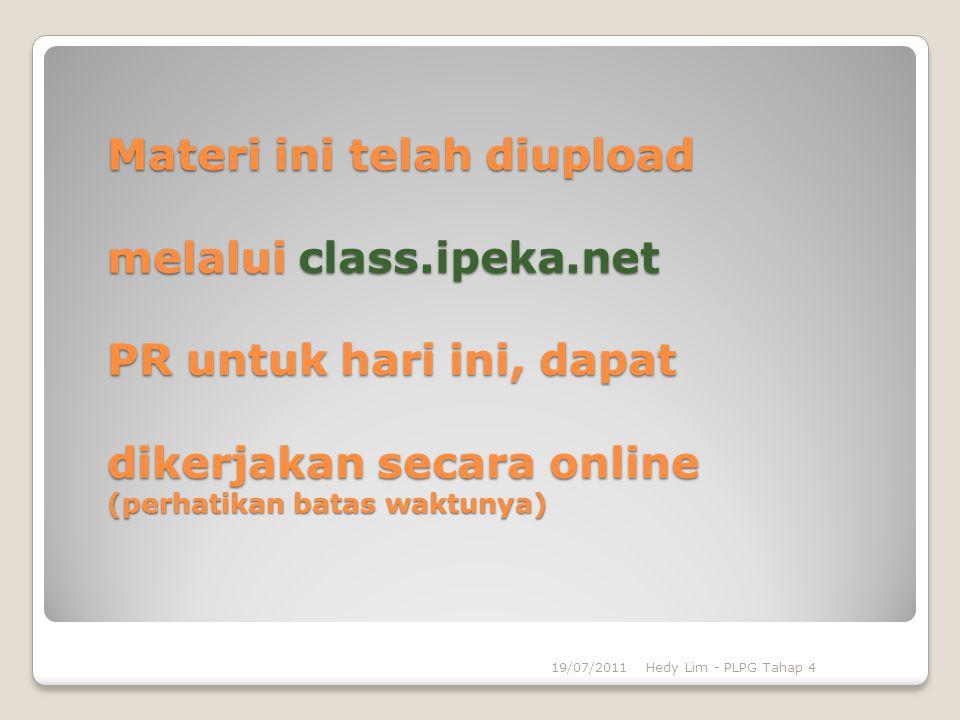 Materi ini telah diupload melalui class.ipeka.net PR untuk hari ini, dapat dikerjakan secara online (perhatikan batas waktunya) 19/07/2011Hedy Lim - P